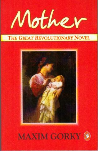 mother by maxim gorky Mother, the immortal classic of maxim gorky, gives a broad and generalized picture of life in russia on the eve of the revolution of 1905 pelageya is the.