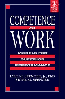 Competence at Work : Models for Superior Performance, Lyle M. Spencer, Signe M. Spencer ...