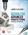 Design for Advanced Manufacturing : Technologies and Processes [ 1259587452 / 9781259587450 ]