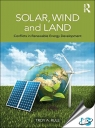 Solar, Wind and Land : Conflicts in Renewable Energy Development [ 0415520479 / 9780415520478 ]