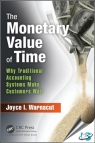 The Monetary Value of Time : Why Traditional Accounting Systems Make Customers Wait [ 1498737137 / 9781498737135 ]