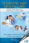 Achieving Safe Health Care : Delivery of Safe Patient Care at Baylor Scott & White Health [ 1498732399 / 9781498732390 ]