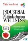 Industrial and Manufacturing Wellness : The Complete Guide to Successful Enterprise Asset Management [ 0831135905 / 9780831135904 ]
