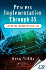 Process Implementation Through 5S : Laying the Foundation for Lean [ 1498747159 / 9781498747158 ]