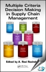 Multiple Criteria Decision Making in Supply Chain Management [ 1498708587 / 9781498708586 ]